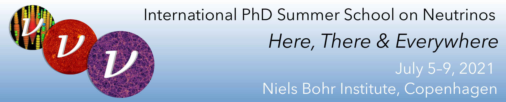 NBIA Summer School on Neutrinos: Here, There & Everywhere